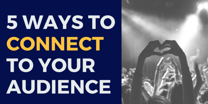 5 Ways to Connect to Your Audience
